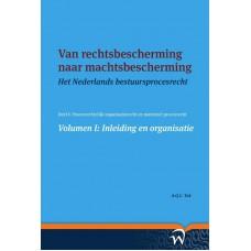 Van rechtsbescherming naar machtsbescherming. Het Nederlands bestuursprocesrecht in theorie en praktijk 1. Tak A.Q.C.